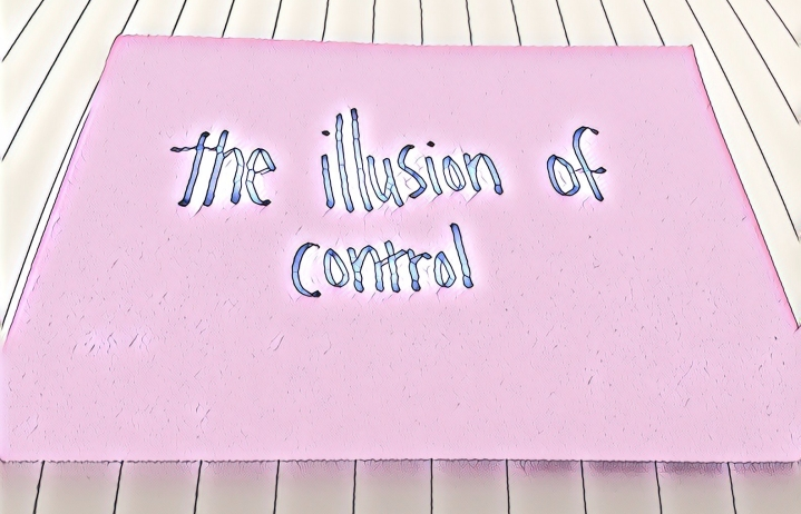 """The illusion of control"""